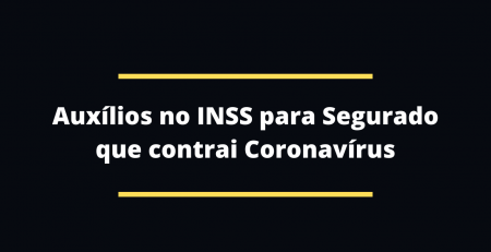 Auxílios no INSS para Segurado que contrai o coronavírus